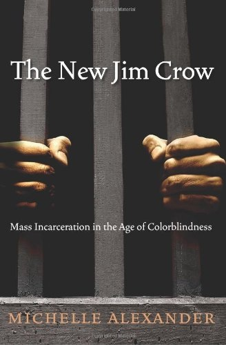 The New Jim Crow Mass Incarceration in the Age of Colorblindness by Michelle Alexander