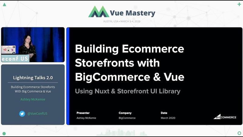Building Ecommerce Storefonts With Big Commerce Vue by Ashley McKemie VueConf US 2020
