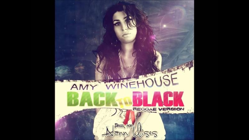 Amy Winehouse Back to Black Reggae Version Prod Alann Ulises