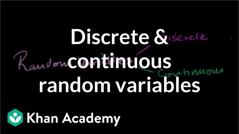 Discrete and continuous random variables Probability and Statistics Khan Academy