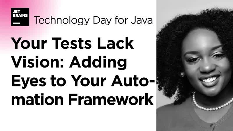 Your Tests Lack Vision Adding Eyes to Your Automation Framework by Angie Jones 2020