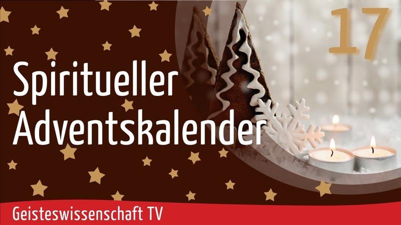 Geisteswissenschaft TV - Spiritueller Adventskalender 2020 -Teil 17