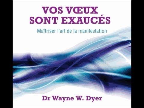 Vos voeux sont exaucés-Les lois spirituelles pour réaliser se désirs-Dr Wayne Dyer