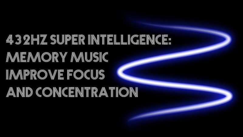 432Hz Super Intelligence: Memory Music, Improve Focus and Concentration