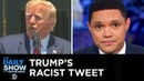 Trump's Racist Attack on the Squad A Raid on Area 51 The Daily Show