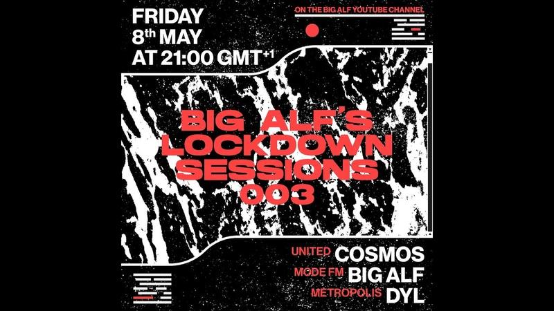 BIG ALFS LOCKDOWN SESSIONS 003 W COSMOS DYL