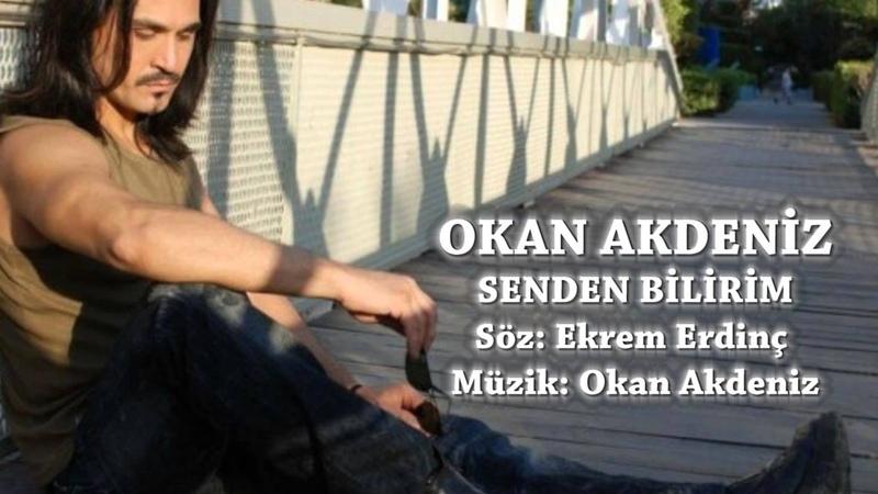 Okan Akdeniz 'Senden Bilirim' Söz Ekrem Erdinç Müzik Okan Akdeniz
