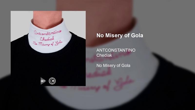 ANTCONSTANTINO, Chediak - No Misery of Gola