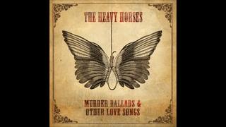 The Heavy Horses - Murder Ballads & Other Love Songs - full album (2012)
