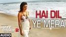 Hai Dil Ye Mera   Full Audio Song   Arijit Singh   Hate Story 2