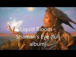 Liquid Bloom -   Shaman's Eye (full album)