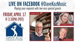 Dave Koz & Friends at Home w/ Candy Dulfer & Peter White #StayHome #DaveKoz #CandyDulfer #PeterWhite